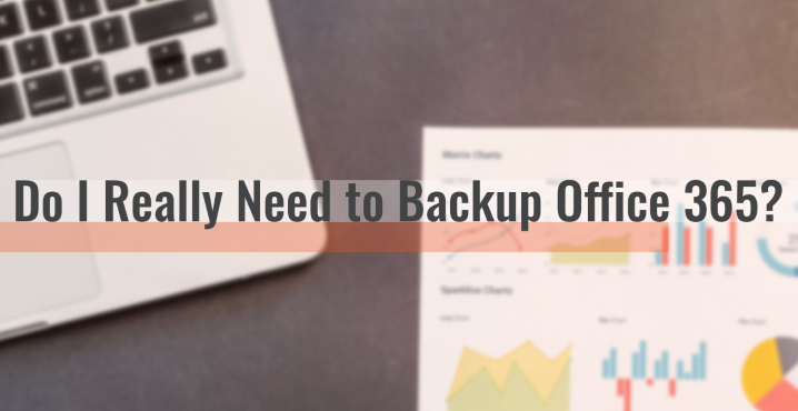 Do I Really Need Backup for Office 365